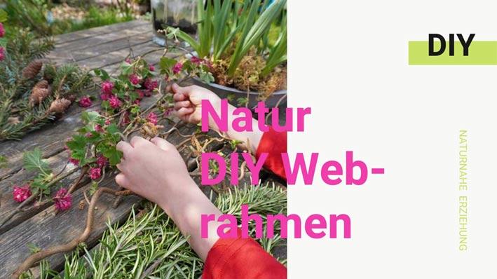 Naturnahe Erziehung - DIY Webrahmen aus Naturmaterial