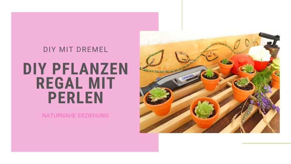 Pflanzenregal DIY . Blogger Kooperation von Kinder-DIY-Trends mit Bosch Power Tools Dremel