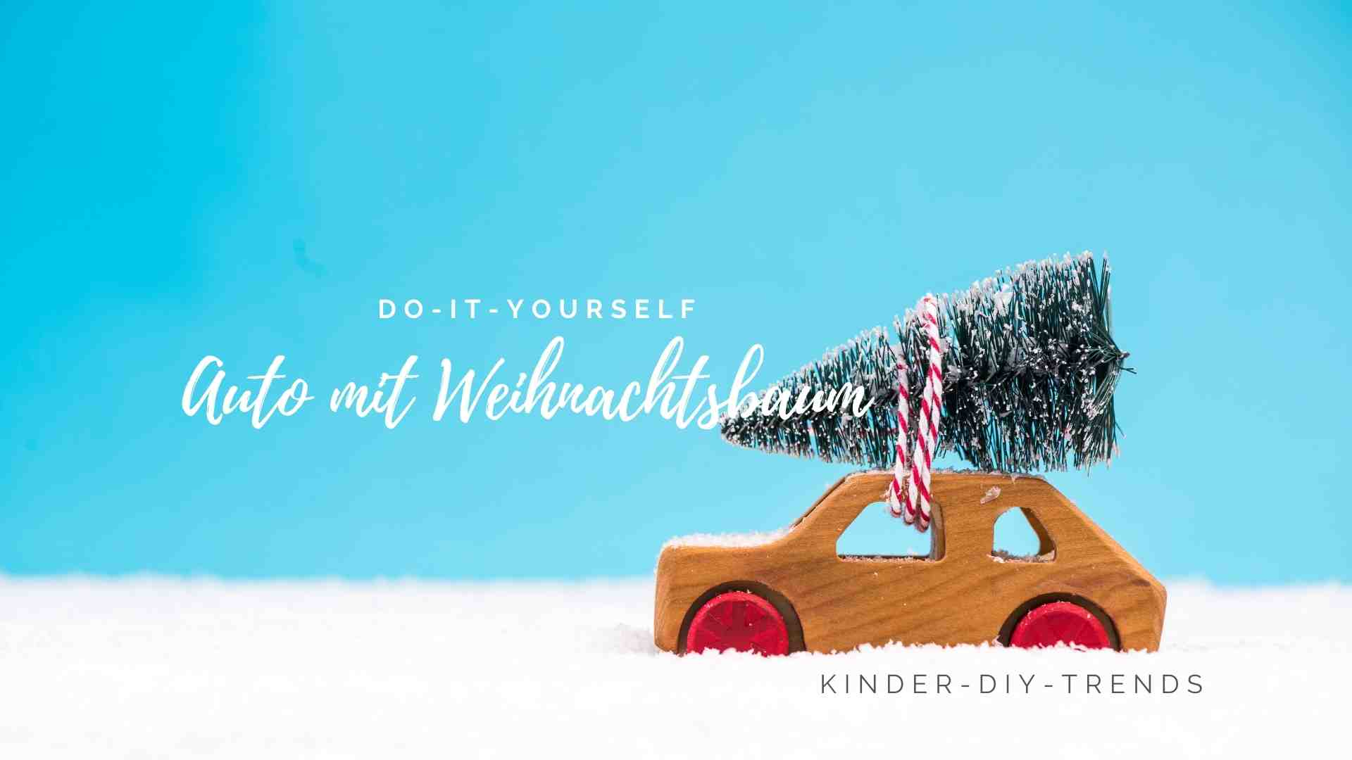 Anleitung Auto mit Weihnachtsbaum als Deko basteln