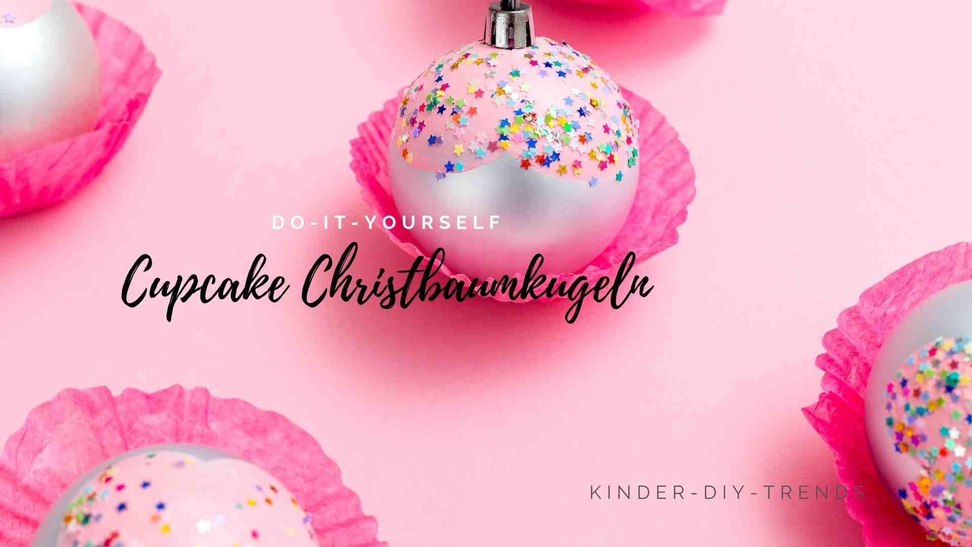 Anleitung Cupcake Christbaumkugeln basteln