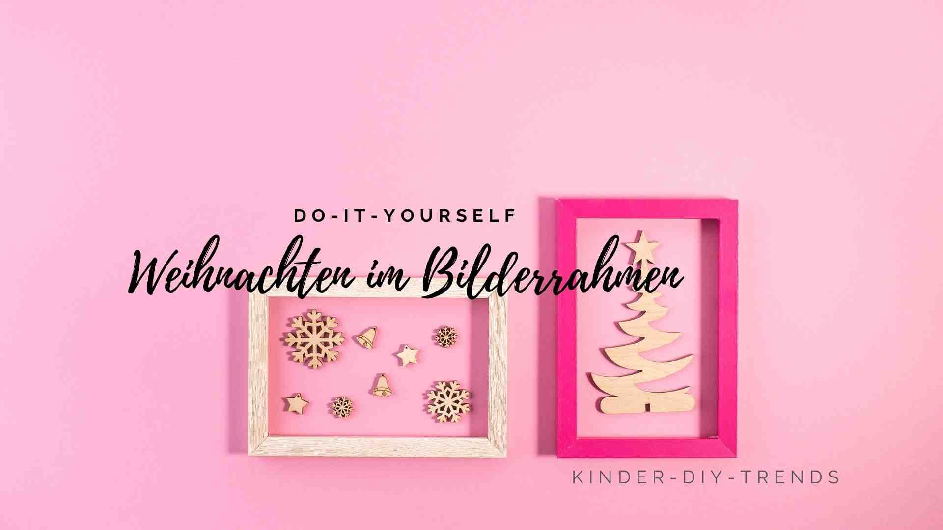 Anleitung Weihnachten im Bilderrahmen Deko basteln