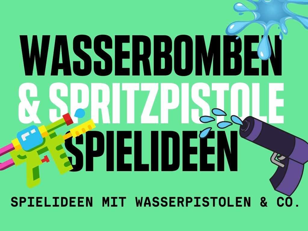 Spielideen mit Spritzpistole Wasserpistole im Garten & Wasserbomben & Kreidebomben